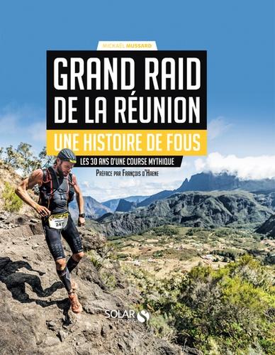 Mickaël Mussard - Grand Raid de La Réunion, une histoire de fous - Les 30 ans d'une course mythique.