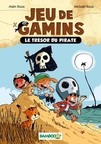 Mickaël Roux et Alain Roux - Jeu de gamins Tome 1 : Le trésor du pirate.