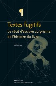 Mickaël Roy - Textes fugitifs - Le récit d'esclave au prisme de l'histoire du livre.