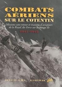 Mickaël Simon - Combats aériens sur le Cotentin - Missions sans retour et évasions d'aviateurs de la Royal Air Force sur la presqu'île (1941-1943).