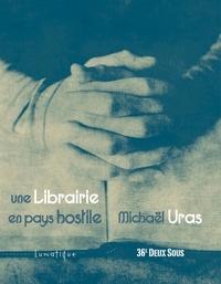 Mickaël Uras - Une librairie en pays hostile.
