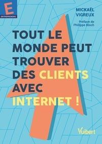 Mickael Vigreux - Tout le monde peut trouver des clients avec Internet !.