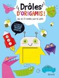 Mickael Wiles et Catherine Ard - Drôles d'origamis ! - Plus de 20 modèles pour les petits.