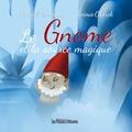 Mickaël Zerrougui et Noémie Ciborek - Le gnome et la source magique.