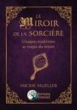 Mickie Mueller - Le miroir de la sorcière - Usages, traditions et magie du miroir.