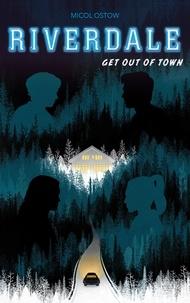 Micol Ostow - Riverdale - Get out of town (2e roman officiel dérivé de la série Netflix).