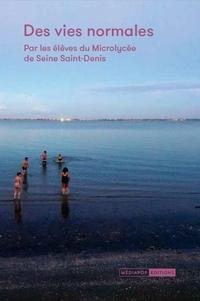 Livres téléchargement électronique gratuit Des vies normales  - Par les élèves du Microlycée de Seine Saint-Denis CHM 9782918932888 in French par Microlycée Seine-Saint-Denis