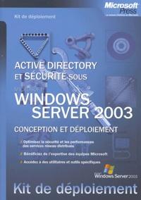 Microsoft - Active directory et sécurité sous Windows server 2003 - Conception et déploiement.