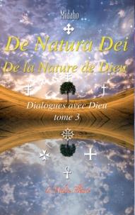 Midaho - Dialogues avec Dieu - Tome 3, De Natura Dei, De la Nature de Dieu.