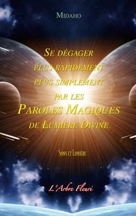 Midaho - Se dégager plus rapidement plus simplement par les Paroles Magiques de Lumière Divine.