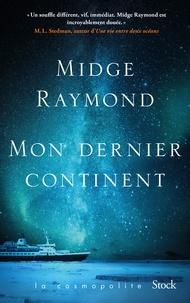 Midge Raymond - Mon dernier continent.