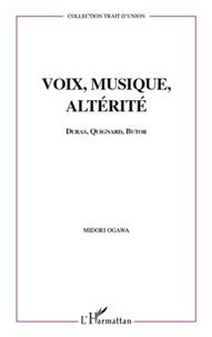Midori Ogawa - Voix, musique, altérité - Duras, Quignard, Butor : l'invention des ombres.