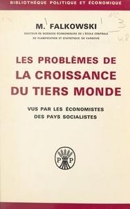 Mieczysław Falkowski - Les problèmes de la croissance du tiers monde - Vus par les économistes des pays socialistes.
