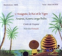 Miéfi Moese et  Sess - L'araignée, le roi et le tigre - Anainsi, Kownu anga Bubu - Conte de Guyane, bilingue ndyuka-français.