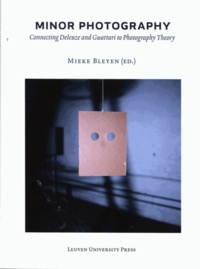 Mieke Bleyen - Minor Photography - Connecting Deleuze and Guattari to Photography Theory.