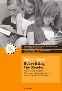 Mieke k.t. Desmet - Babysitting the Reader - Translating English Narrative Fiction for Girls into Dutch (1946-1995).