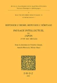 Mieko Macé et Frédéric Girard - Repenser l'ordre, repenser l'héritage. - Paysage intellectuel du Japon (XVIIe-XIXe siècles).