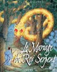 Mien Tcheng et Catherine Mondoloni - Le mariage du roi serpent - [conte de Chine].