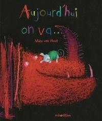 Mies Van Hout - Aujourd'hui on va....