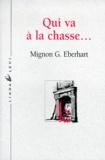 Mignon-G Eberhart - Qui va à la chasse....
