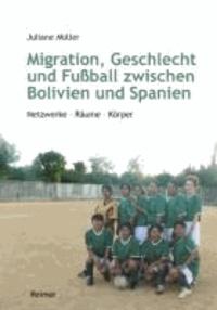 Migration, Geschlecht und Fußball zwischen Bolivien und Spanien - Netzwerke - Räume - Körper.