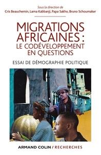 Cris Beauchemin - Migrations africaines : le codéveloppement en questions - Essai de démographie politique.
