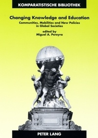 Miguel a. Pereyra - Changing Knowledge and Education - Communities, Mobilities and New Policies in Global Societies.
