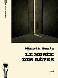 Miguel-A Seman - Le musée des rêves.
