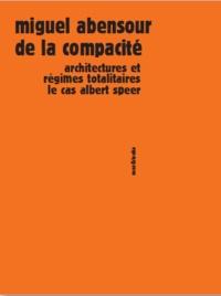 Miguel Abensour - De la compacité - Architectures et régimes totalitaires, le cas Albert Speer.