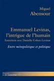 Miguel Abensour - Emmanuel Levinas, l'intrigue de l'humain - Entre métapolitique et politique.