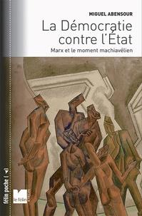"""Miguel Abensour - La démocratie contre l'Etat - Marx et le moment machiavélien. Suivi de """"Démocratie sauvage"""" et """"principe d'anarchie""""."""