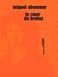 Miguel Abensour - Le coeur de Brutus.
