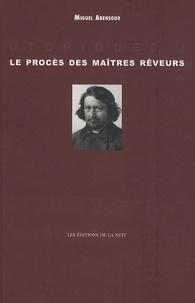 Miguel Abensour - Le Procès des maîtres rêveurs.