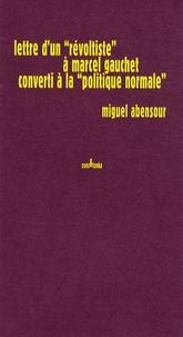 """Miguel Abensour - Lettre d'un """"révoltiste"""" à Marcel Gauchet converti à la """"politique normale""""."""