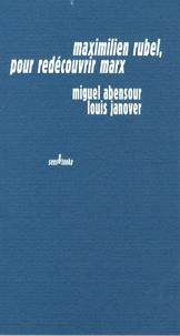 Miguel Abensour et Louis Janover - Maximilien Rubel, pour redécouvrir Marx.