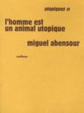 Miguel Abensour - Utopiques - Tome 2, L'homme est un animal utopique.