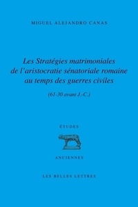 Les stratégies matrimoniales de l'aristocratie sénatoriale romaine au temps des guerres civiles (61-30 av. J.-C.) - Miguel Alejandro Canas pdf epub