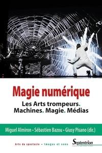 Miguel Almiron et Sébastien Bazou - Magie numérique - Les arts trompeurs, machines, magie, médias.
