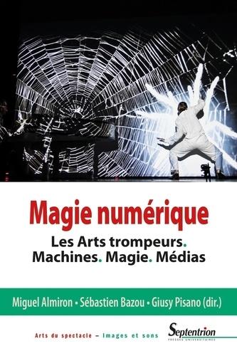 Magie numérique. Les arts trompeurs, machines, magie, médias