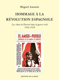 Miguel Amorós - Hommage à la révolution espagnole - Les Amis de Durruti dans la guerre civile 1936-1939.
