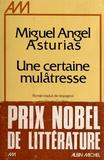 Miguel Angel Asturias - Une certaine mulâtresse.