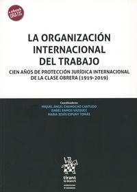 Miguel Angel Chamocho Cantudo et Isabel Ramos Vasquez - La organización internacional del trabajo - Cien años de potección jurídica internacional de la clase obrera (1919-2019).