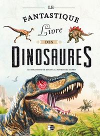 Miguel Angel Rodriguez Cerro - Le Fantastique Livre des Dinosaures.