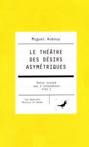 Miguel Aubouy - Le théâtre des désirs asymétriques.