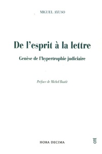 Miguel Ayuso - De l'esprit à la lettre - Genèse de l'hypertrophie judiciaire.