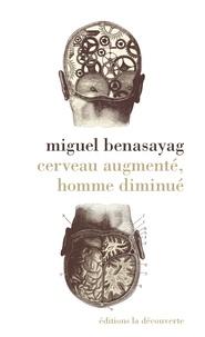 Miguel Benasayag - Cerveau augmenté, homme diminué.