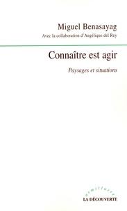 Miguel Benasayag - Connaître est agir - Paysages et situations.