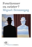 Miguel Benasayag - Fonctionner ou exister ?.