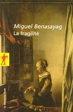 Miguel Benasayag - La fragilité.