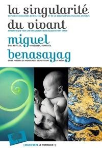 Miguel Benasayag - La singularité du vivant.